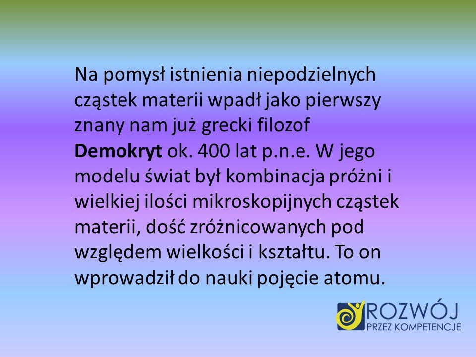 Na pomysł istnienia niepodzielnych cząstek materii wpadł jako pierwszy znany nam już grecki filozof Demokryt ok.
