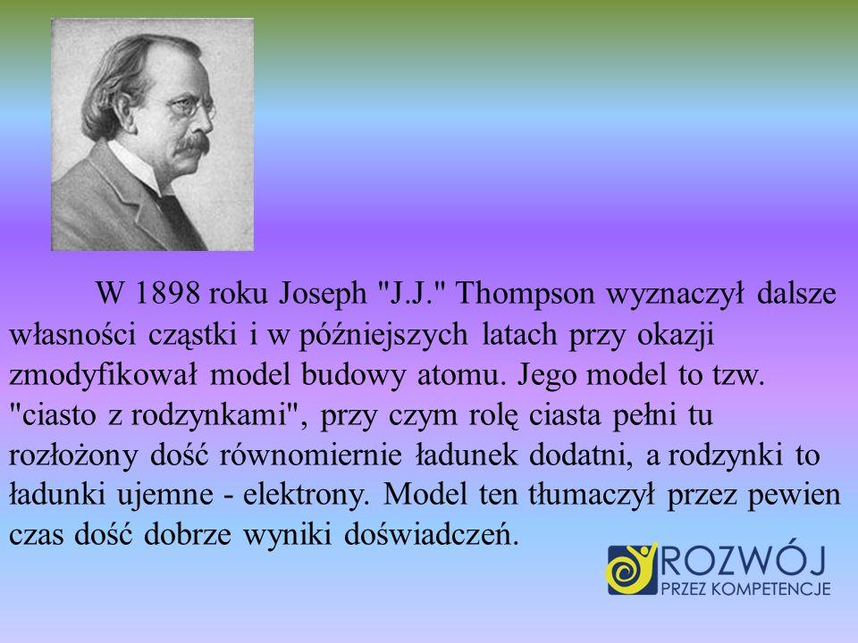 W 1898 roku Joseph J.J. Thompson wyznaczył dalsze własności cząstki i w późniejszych latach przy okazji zmodyfikował model budowy atomu.