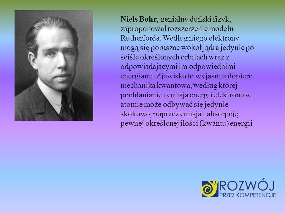 Niels Bohr, genialny duński fizyk, zaproponował rozszerzenie modelu Rutherforda.