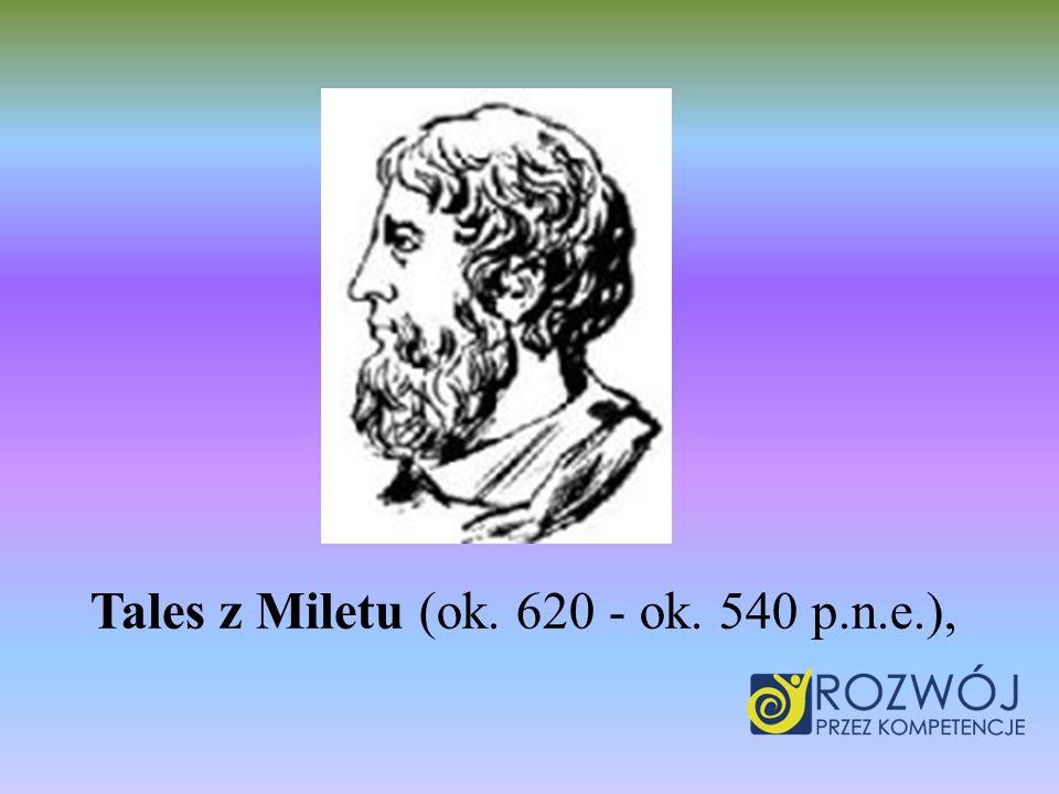 Tales z Miletu (ok. 620 - ok. 540 p.n.e.),