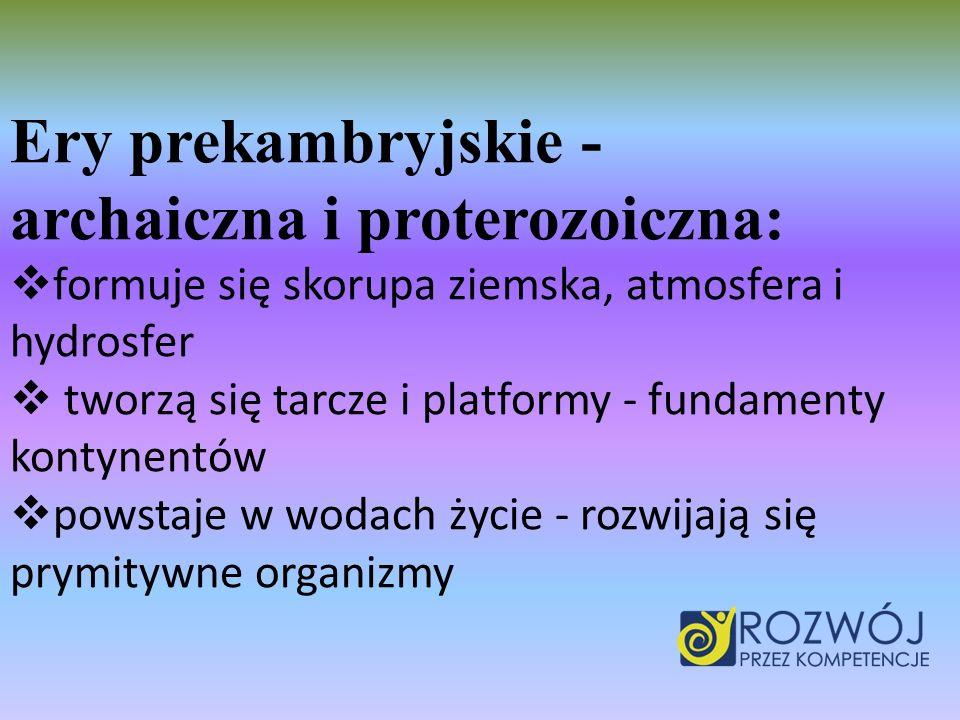 Ery prekambryjskie - archaiczna i proterozoiczna:
