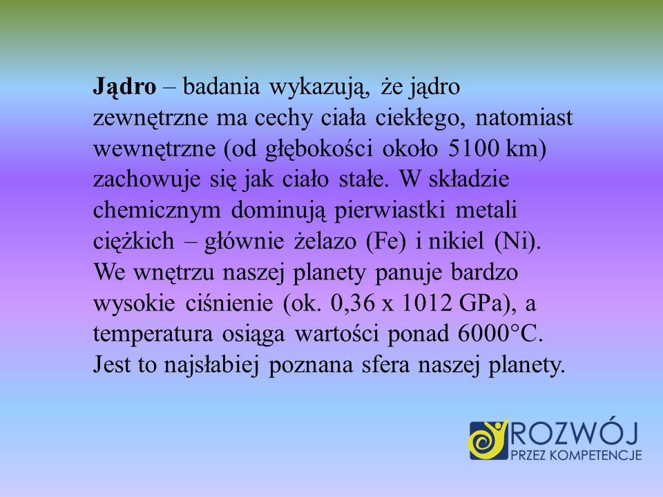 Jądro – badania wykazują, że jądro zewnętrzne ma cechy ciała ciekłego, natomiast wewnętrzne (od głębokości około 5100 km) zachowuje się jak ciało stałe.