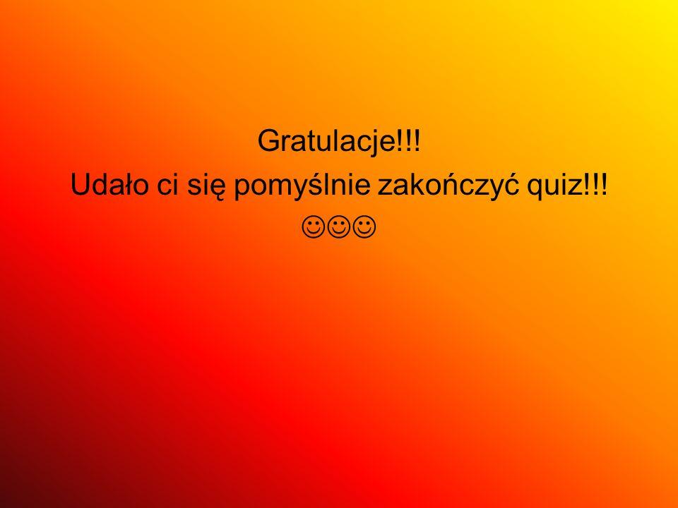Udało ci się pomyślnie zakończyć quiz!!!