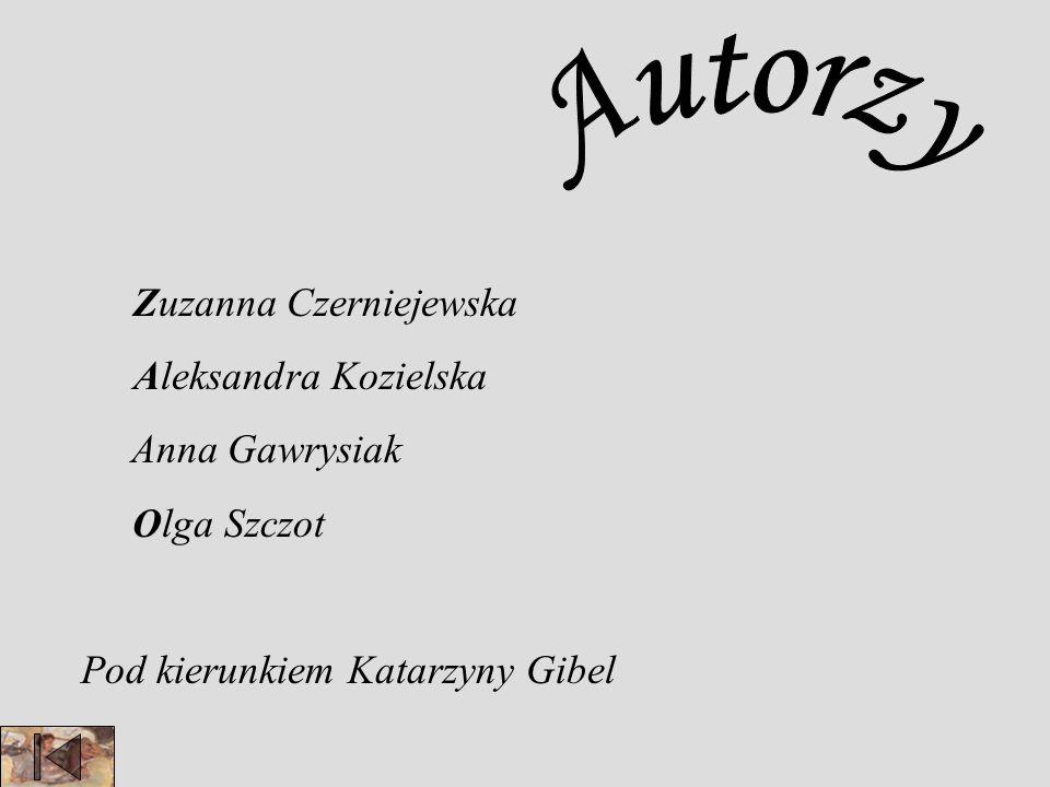 Autorzy Zuzanna Czerniejewska Aleksandra Kozielska Anna Gawrysiak