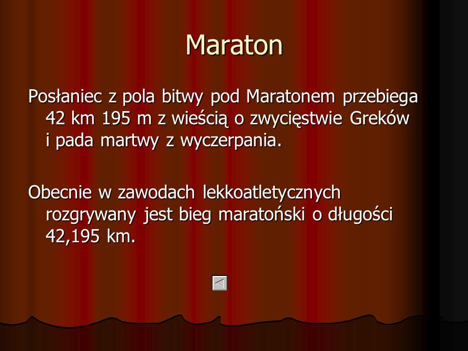 Maraton Posłaniec z pola bitwy pod Maratonem przebiega 42 km 195 m z wieścią o zwycięstwie Greków i pada martwy z wyczerpania.