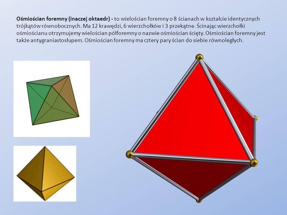Ośmiościan foremny (inaczej oktaedr) - to wielościan foremny o 8 ścianach w kształcie identycznych trójkątów równobocznych.