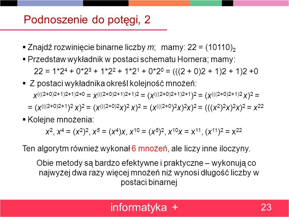 22 = 1*24 + 0*23 + 1*22 + 1*21 + 0*20 = (((2 + 0)2 + 1)2 + 1)2 +0