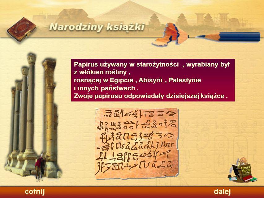 cofnij dalej Papirus używany w starożytności , wyrabiany był