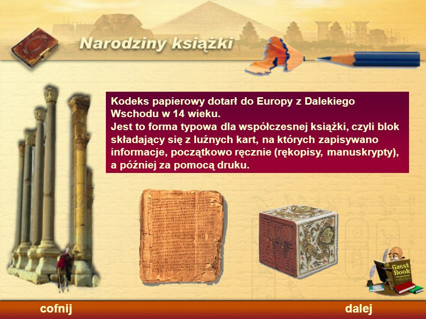 Kodeks papierowy dotarł do Europy z Dalekiego Wschodu w 14 wieku.