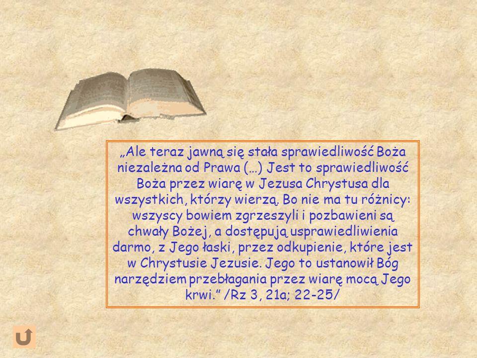 """""""Ale teraz jawną się stała sprawiedliwość Boża niezależna od Prawa (…) Jest to sprawiedliwość Boża przez wiarę w Jezusa Chrystusa dla wszystkich, którzy wierzą."""