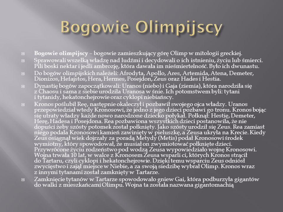 Bogowie Olimpijscy Bogowie olimpijscy – bogowie zamieszkujący górę Olimp w mitologii greckiej.
