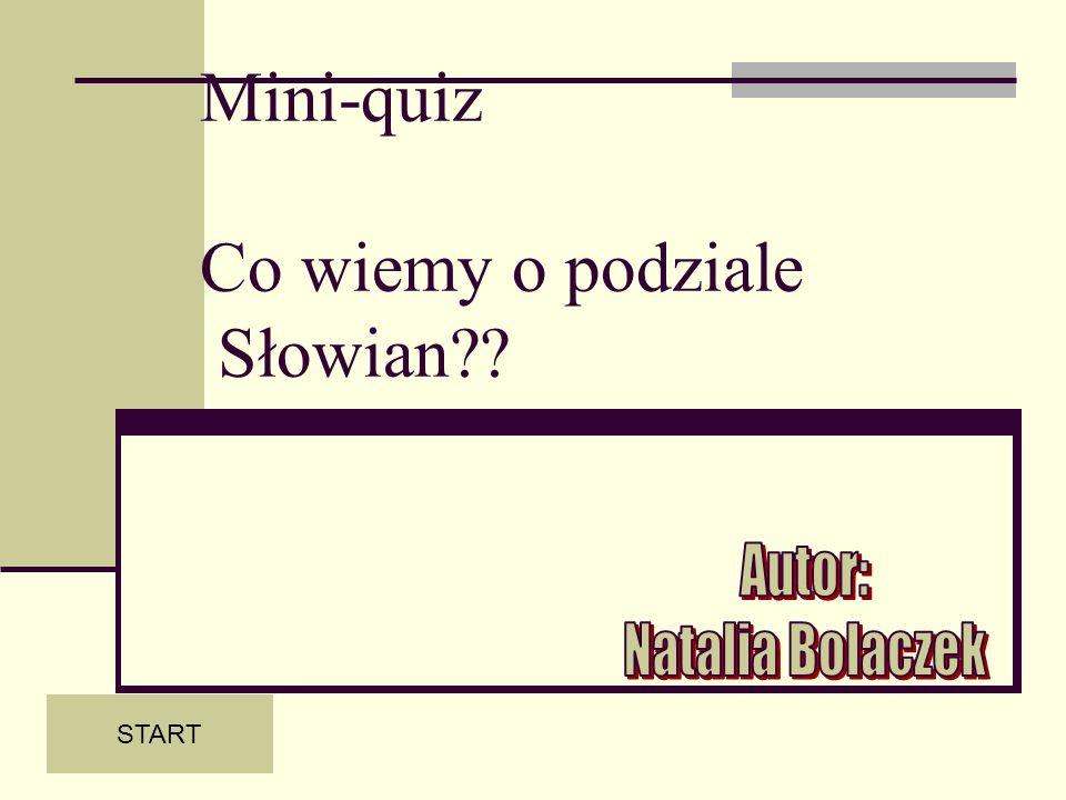 Mini-quiz Co wiemy o podziale Słowian