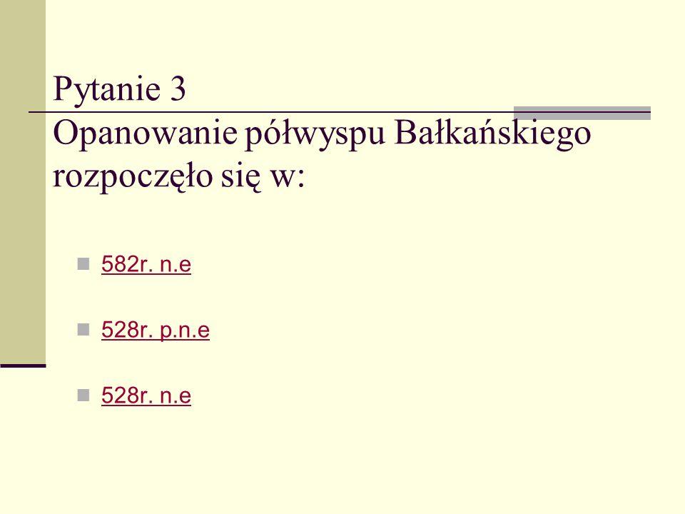 Pytanie 3 Opanowanie półwyspu Bałkańskiego rozpoczęło się w: