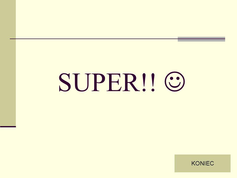 SUPER!!  KONIEC