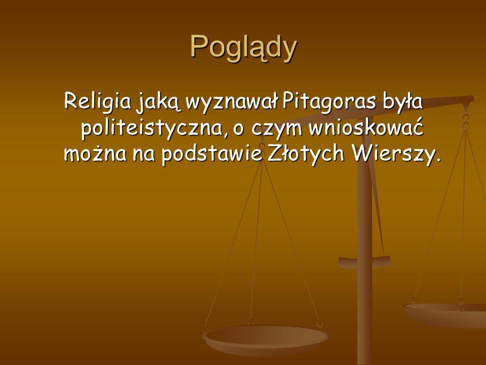 Poglądy Religia jaką wyznawał Pitagoras była politeistyczna, o czym wnioskować można na podstawie Złotych Wierszy.