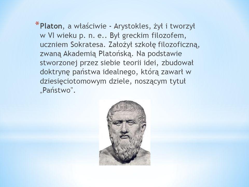 Platon, a właściwie - Arystokles, żył i tworzył w VI wieku p. n. e