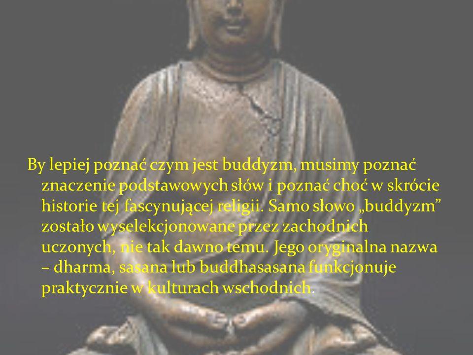 By lepiej poznać czym jest buddyzm, musimy poznać znaczenie podstawowych słów i poznać choć w skrócie historie tej fascynującej religii.