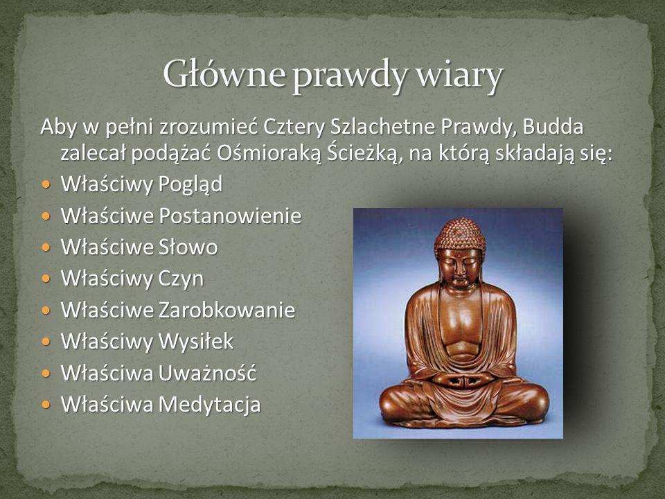 Główne prawdy wiary Aby w pełni zrozumieć Cztery Szlachetne Prawdy, Budda zalecał podążać Ośmioraką Ścieżką, na którą składają się: