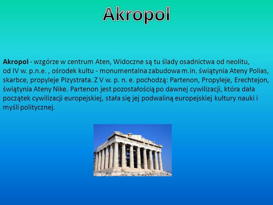 Akropol Akropol - wzgórze w centrum Aten, Widoczne są tu ślady osadnictwa od neolitu,