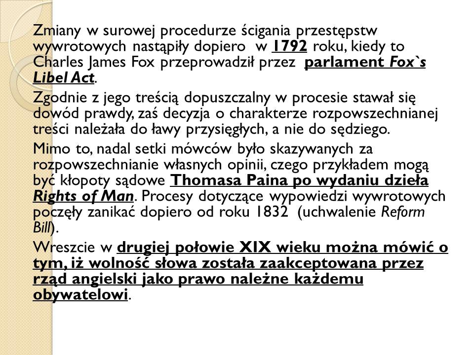 Zmiany w surowej procedurze ścigania przestępstw wywrotowych nastąpiły dopiero w 1792 roku, kiedy to Charles James Fox przeprowadził przez parlament Fox`s Libel Act.