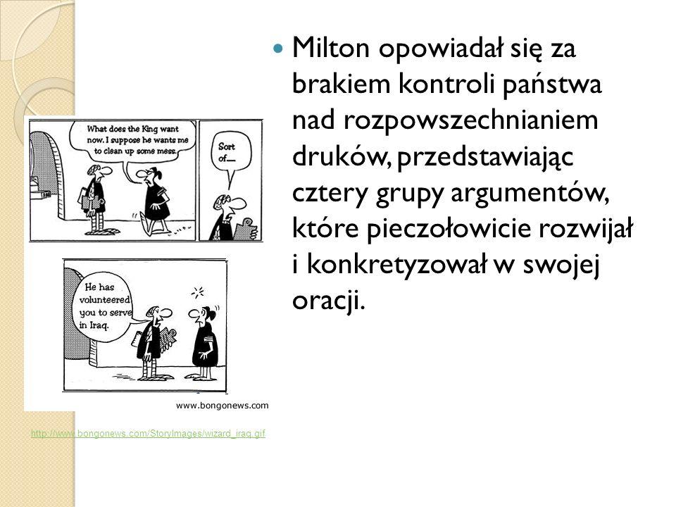 Milton opowiadał się za brakiem kontroli państwa nad rozpowszechnianiem druków, przedstawiając cztery grupy argumentów, które pieczołowicie rozwijał i konkretyzował w swojej oracji.