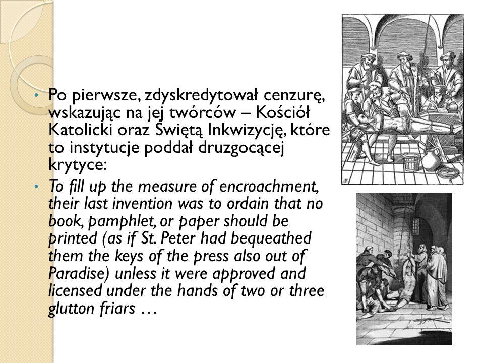 Po pierwsze, zdyskredytował cenzurę, wskazując na jej twórców – Kościół Katolicki oraz Świętą Inkwizycję, które to instytucje poddał druzgocącej krytyce: