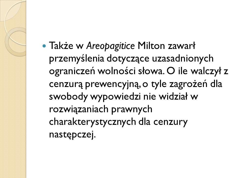 Także w Areopagitice Milton zawarł przemyślenia dotyczące uzasadnionych ograniczeń wolności słowa.