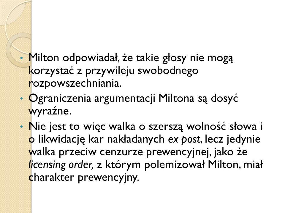 Milton odpowiadał, że takie głosy nie mogą korzystać z przywileju swobodnego rozpowszechniania.
