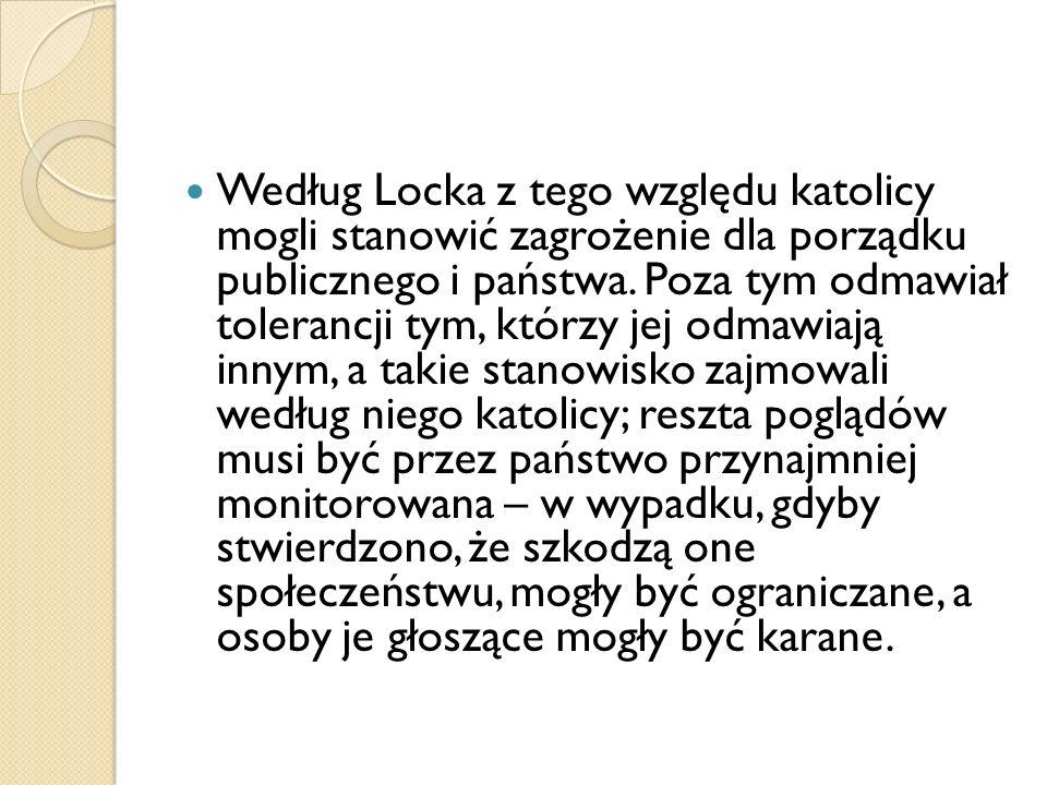 Według Locka z tego względu katolicy mogli stanowić zagrożenie dla porządku publicznego i państwa.
