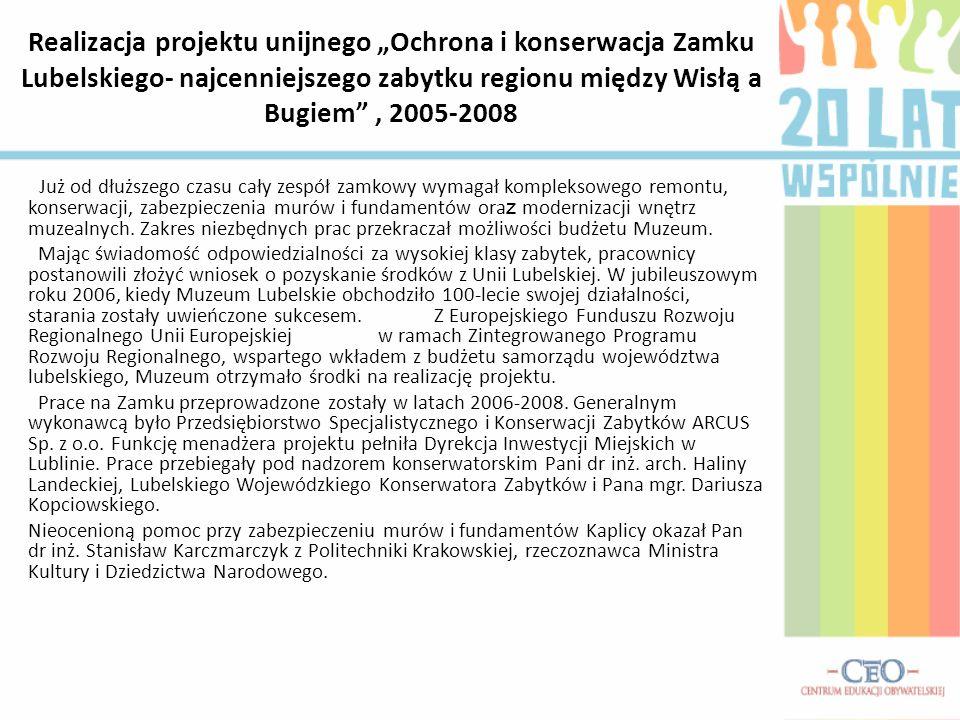 """Realizacja projektu unijnego """"Ochrona i konserwacja Zamku Lubelskiego- najcenniejszego zabytku regionu między Wisłą a Bugiem , 2005-2008"""