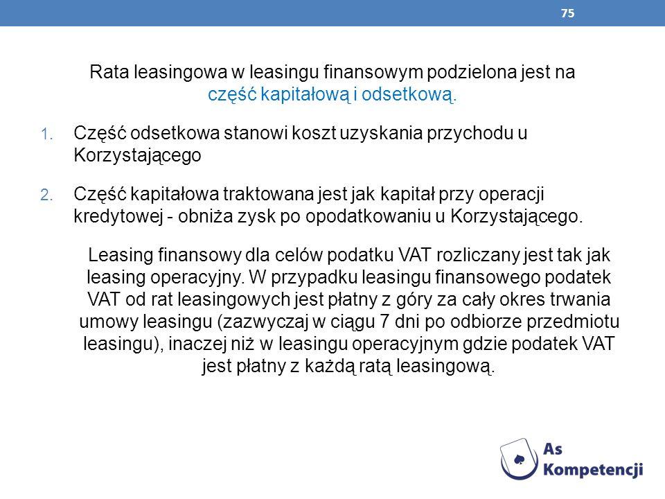 Rata leasingowa w leasingu finansowym podzielona jest na część kapitałową i odsetkową.