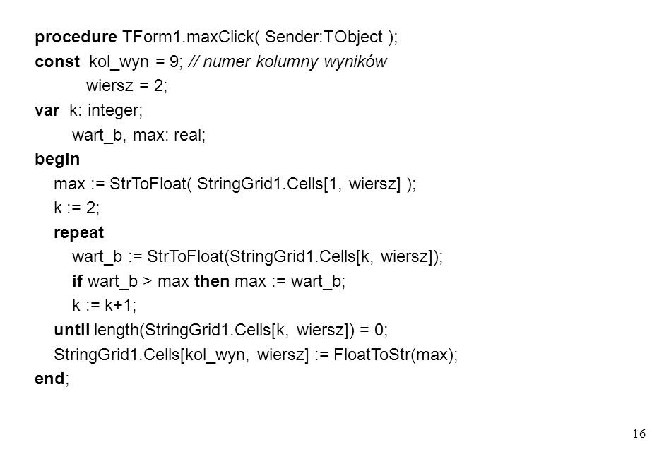 procedure TForm1.maxClick( Sender:TObject );