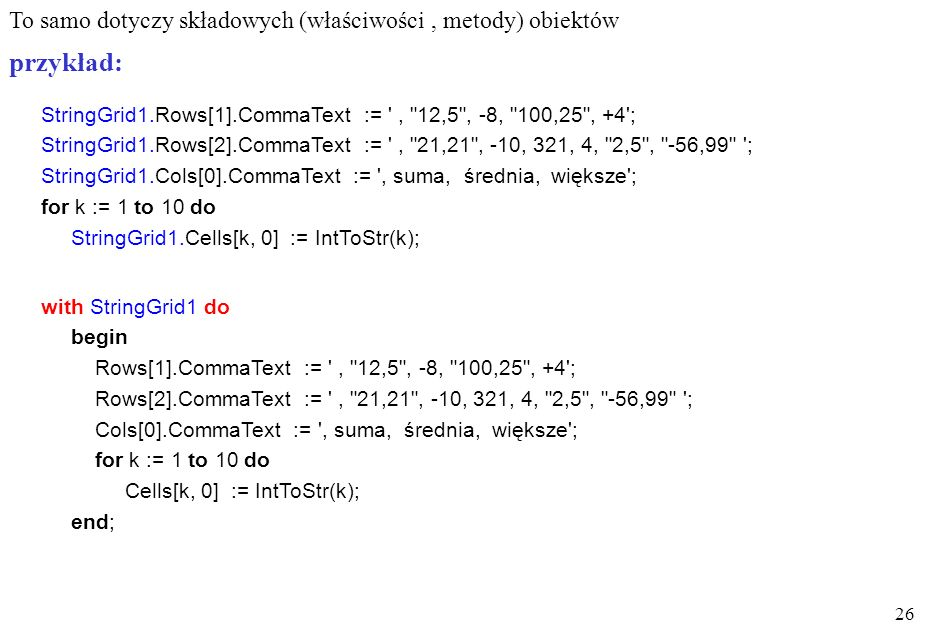 przykład: To samo dotyczy składowych (właściwości , metody) obiektów