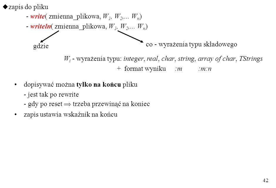 zapis do pliku - write( zmienna_plikowa, W1, W2,... Wn) - writeln( zmienna_plikowa, W1, W2,... Wn)