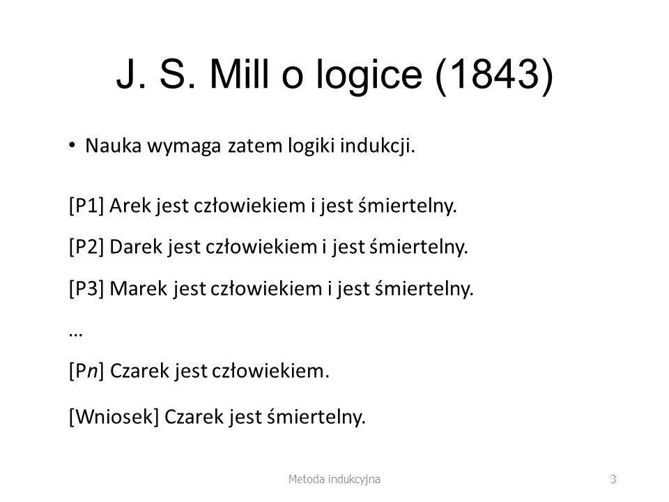 J. S. Mill o logice (1843) Nauka wymaga zatem logiki indukcji.
