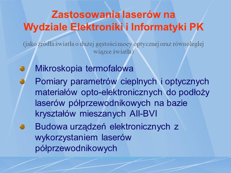 Zastosowania laserów na Wydziale Elektroniki i Informatyki PK (jako źródła światła o dużej gęstości mocy optycznej oraz równoległej wiązce światła)