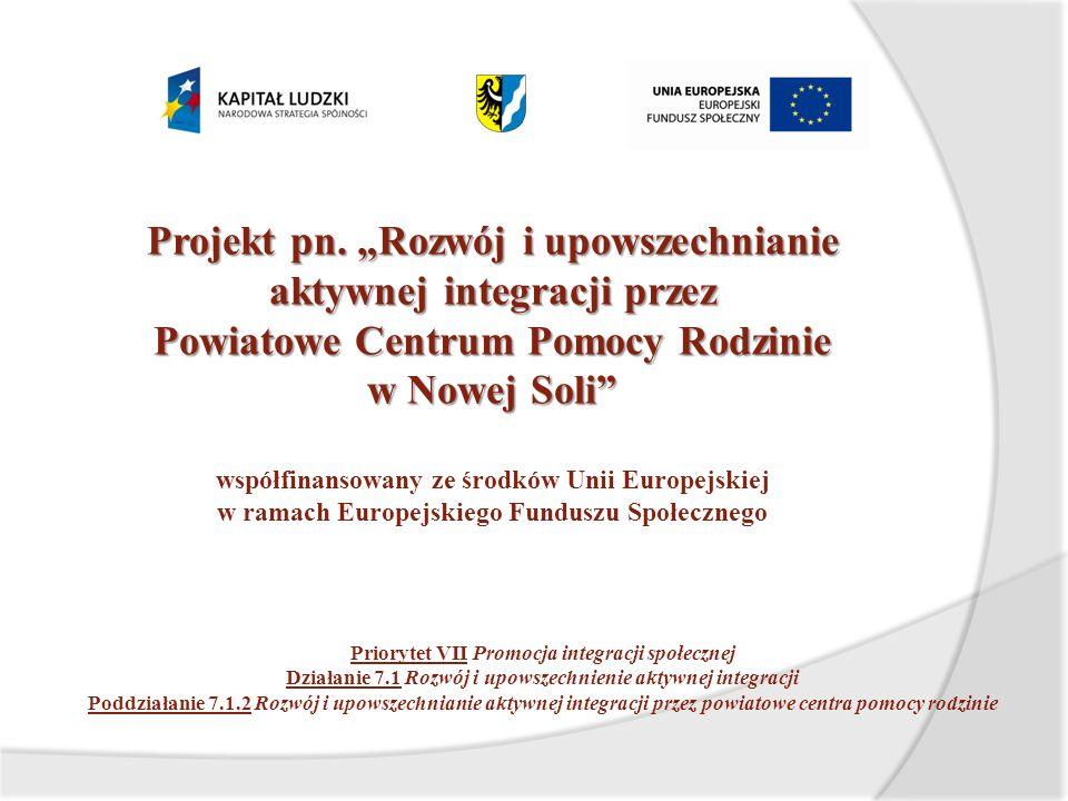 """Projekt pn. """"Rozwój i upowszechnianie aktywnej integracji przez Powiatowe Centrum Pomocy Rodzinie w Nowej Soli"""