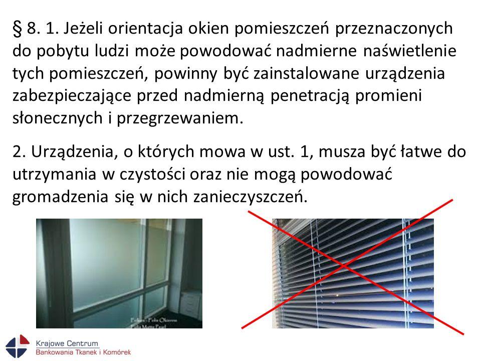 § 8. 1. Jeżeli orientacja okien pomieszczeń przeznaczonych do pobytu ludzi może powodować nadmierne naświetlenie tych pomieszczeń, powinny być zainstalowane urządzenia zabezpieczające przed nadmierną penetracją promieni słonecznych i przegrzewaniem.
