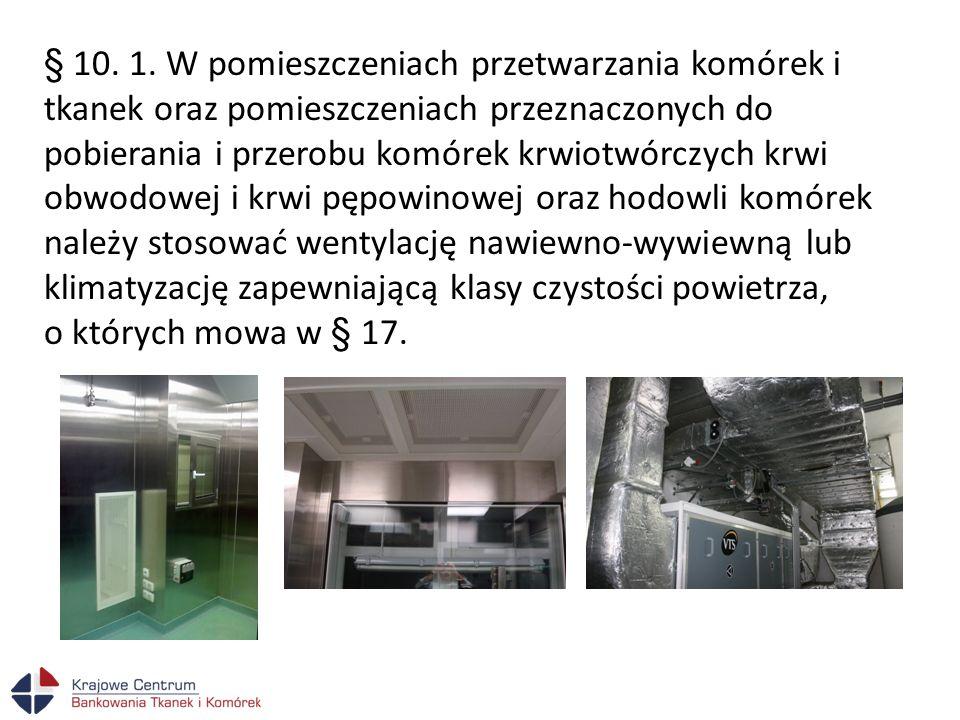 § 10. 1. W pomieszczeniach przetwarzania komórek i tkanek oraz pomieszczeniach przeznaczonych do pobierania i przerobu komórek krwiotwórczych krwi