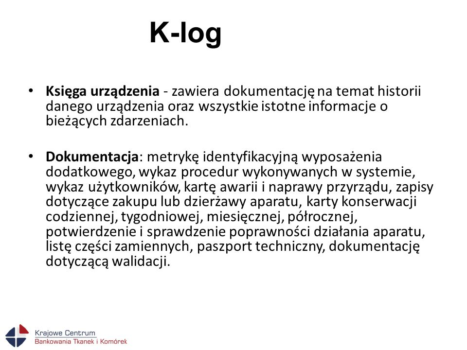 K-log Księga urządzenia - zawiera dokumentację na temat historii danego urządzenia oraz wszystkie istotne informacje o bieżących zdarzeniach.