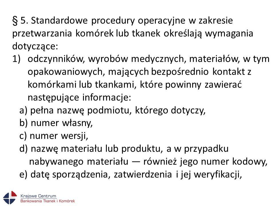 § 5. Standardowe procedury operacyjne w zakresie przetwarzania komórek lub tkanek określają wymagania dotyczące: