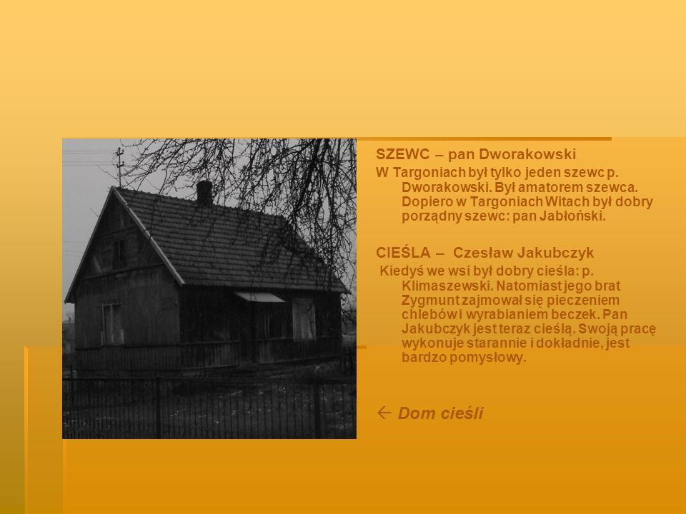  Dom cieśli SZEWC – pan Dworakowski CIEŚLA – Czesław Jakubczyk