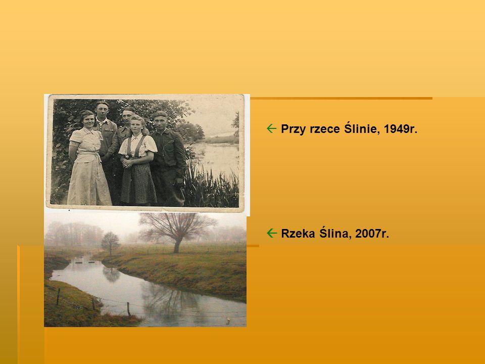  Przy rzece Ślinie, 1949r.  Rzeka Ślina, 2007r.
