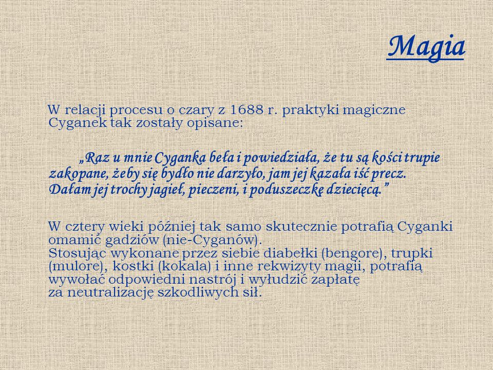 MagiaW relacji procesu o czary z 1688 r. praktyki magiczne Cyganek tak zostały opisane: