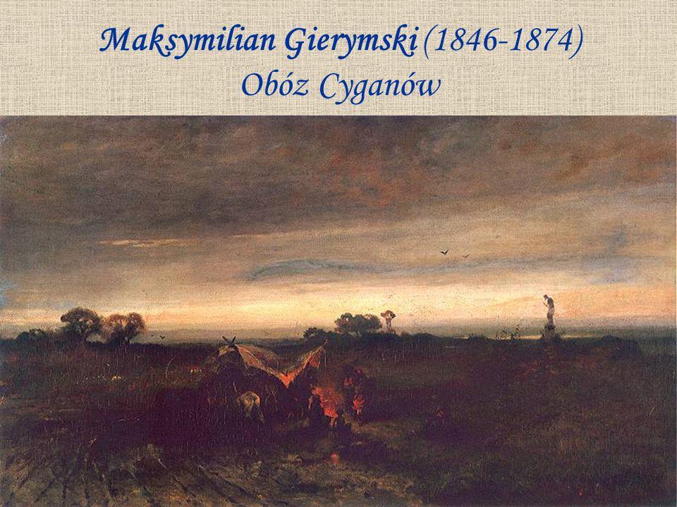 Maksymilian Gierymski (1846-1874) Obóz Cyganów