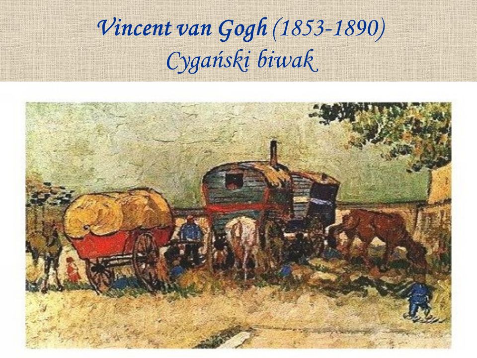 Vincent van Gogh (1853-1890) Cygański biwak