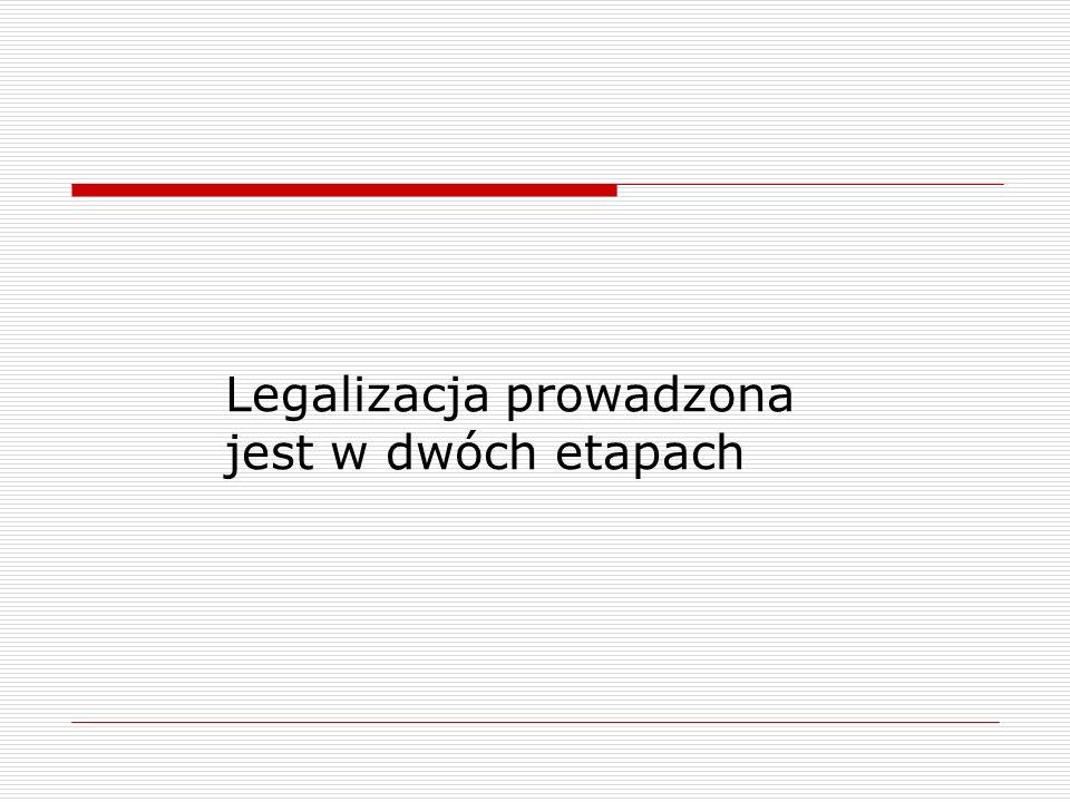 Legalizacja prowadzona jest w dwóch etapach