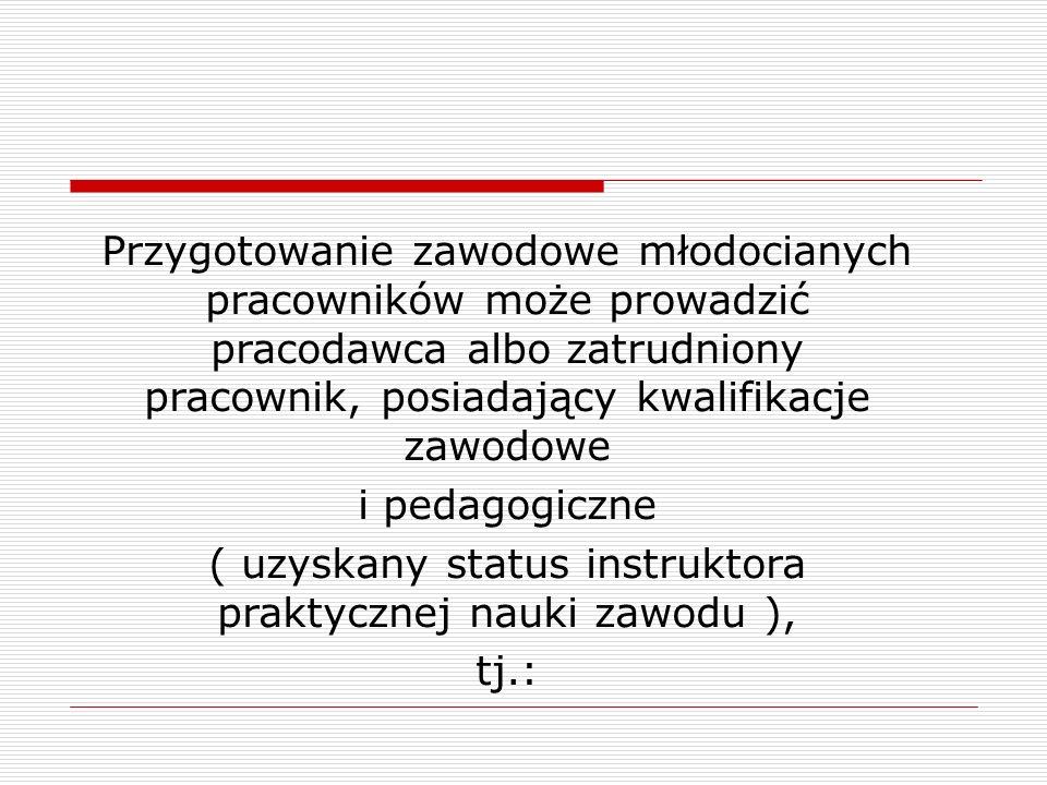 ( uzyskany status instruktora praktycznej nauki zawodu ),
