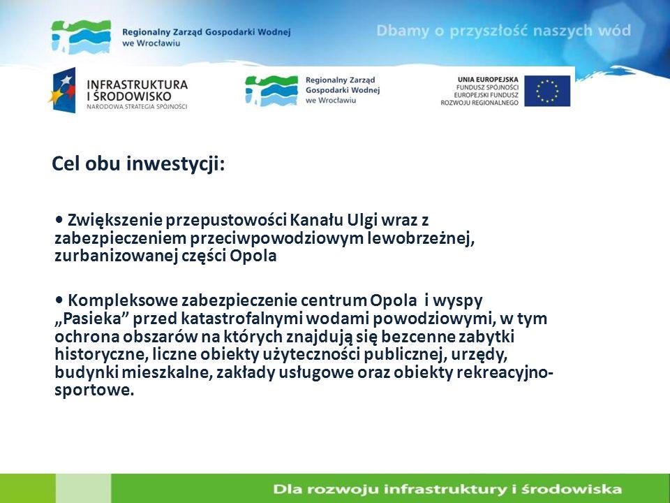 Cel obu inwestycji: • Zwiększenie przepustowości Kanału Ulgi wraz z zabezpieczeniem przeciwpowodziowym lewobrzeżnej, zurbanizowanej części Opola.