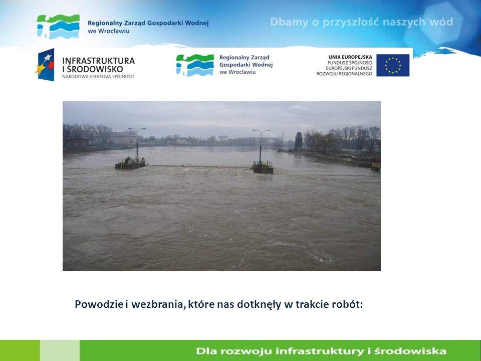Powodzie i wezbrania, które nas dotknęły w trakcie robót: